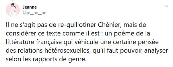 """""""Il ne s'agit pas de re-guillotiner Chénier, mais de considérer ce texte comme il est : un poème de la littérature française qui véhicule une certaine pensée des relations hétérosexuelles, qu'il faut pouvoir analyser selon les rapports de genre."""""""